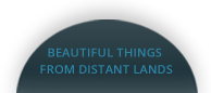 beautiful things from distant lands